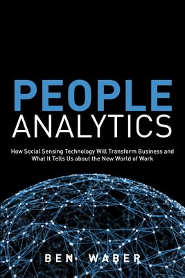 People Analytics: How Social Sensing Technology Will Transform Business and What It Tells Us about the Future of Work (FT Press Analytics) Cover Image