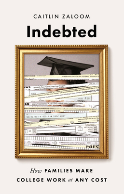 Indebted: How Families Make College Work at Any Cost Cover Image