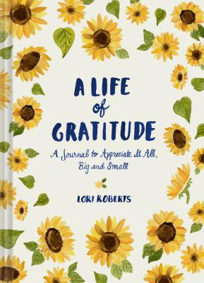 A Life of Gratitude: A Journal to Appreciate It All, Big and Small (Guided Journals, Self Help Books, Keepsake Gratitude Journals, Mindfulness Journals) Cover Image