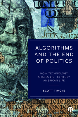 Algorithms and the End of Politics: How Technology Shapes 21st-Century American Life Cover Image