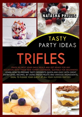 Tasty Party Ideas Trifles: Enjoy as Best Your Daily Meals and Get Ready for Any Occasion with These New Yummy Cookbook, Suitable for Beginners! L Cover Image