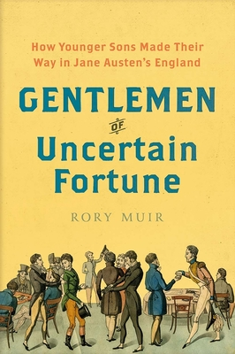 Gentlemen of Uncertain Fortune: How Younger Sons Made Their Way in Jane Austen's England Cover Image