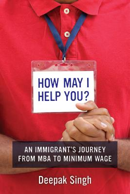 How May I Help You?: An Immigrant's Journey from MBA to Minimum Wage Cover Image