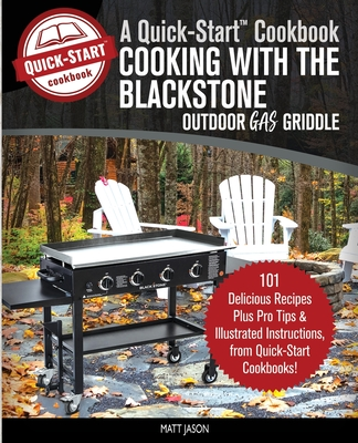 Cooking With the Blackstone Outdoor Gas Griddle, A Quick-Start Cookbook: 101 Delicious Recipes, plus Pro Tips and Illustrated Instructions, from Quick Cover Image