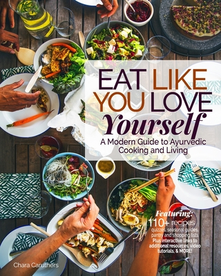 Eat Like You Love Yourself: A Modern Guide to Ayurvedic Cooking and Living Cover Image