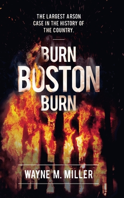 Burn Boston Burn: 'The Story of the Largest Arson Case in the History of the Country' Cover Image