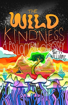 The Wild Kindness: A Psilocybin Odyssey Cover Image