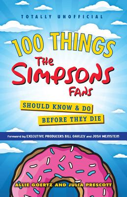 100 Things The Simpsons Fans Should Know & Do Before They Die (100 Things...Fans Should Know) Cover Image