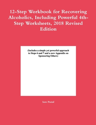 12-Step Workbook for Recovering Alcoholics, Including Powerful 4th-Step Worksheets, 2018 Revised Edition Cover Image