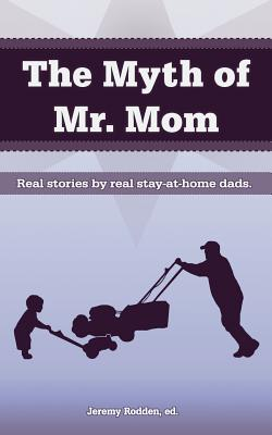 Cover for The Myth of Mr. Mom