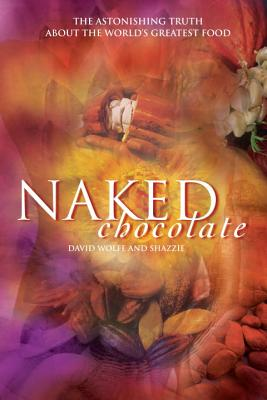 Naked Chocolate: The Astonishing Truth about the World's Greatest Food Cover Image