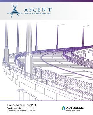AutoCAD Civil 3D 2018 Fundamentals - Imperial: Autodesk Authorized Publisher Cover Image