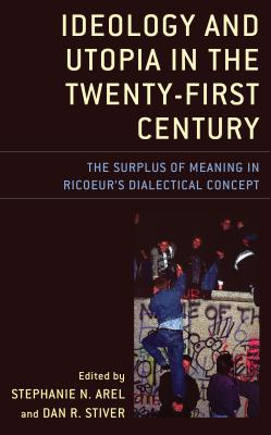 Ideology and Utopia in the Twenty-First Century: The Surplus of Meaning in Ricoeur's Dialectical Concept (Studies in the Thought of Paul Ricoeur) Cover Image