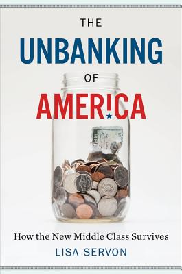 The Unbanking of America: How the New Middle Class Survives Cover Image