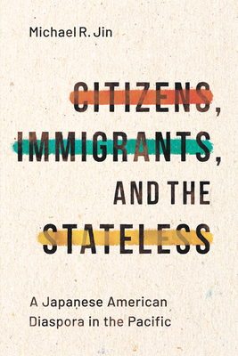 Citizens, Immigrants, and the Stateless: A Japanese American Diaspora in the Pacific (Asian America) Cover Image