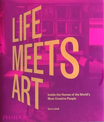 Life Meets Art: Inside the Homes of the World's Most Creative People Cover Image