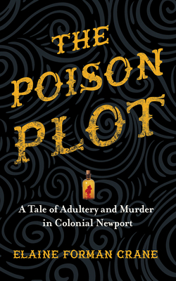 The Poison Plot: A Tale of Adultery and Murder in Colonial Newport Cover Image