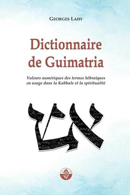 Dictionnaire de Guimatria: Valeurs numériques des termes hébraïques en usage dans la Kabbale et la spiritualité Cover Image