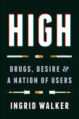 High: Drugs, Desire, and a Nation of Users Cover Image