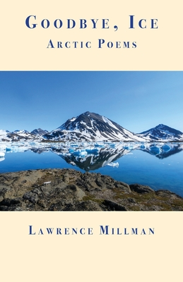 Goodbye, Ice: Arctic Poems Cover Image
