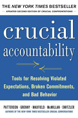 Crucial Accountability: Tools for Resolving Violated Expectations, Broken Commitments, and Bad Behavior Cover Image