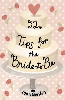 52 Tips for the Bride-To-Be (52 Series #52SE) Cover Image