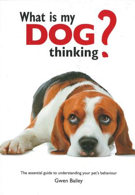 What is My Dog Thinking?: The essential guide to understanding your pet's behavior Cover Image