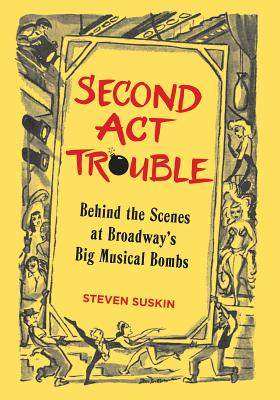 Second ACT Trouble: Behind the Scenes at Broadway's Big Musical Bombs (Applause Books) Cover Image