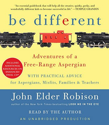 Be Different: Adventures of a Free-Range Aspergian with Practical Advice for Aspergians, Misfits, Families & Teachers Cover Image