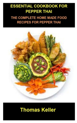 Essential Cookbook for Pepper Thai: Essential Cookbook for Pepper Thai: The Complete Home Made Food Recipes for Pepper Thai Cover Image