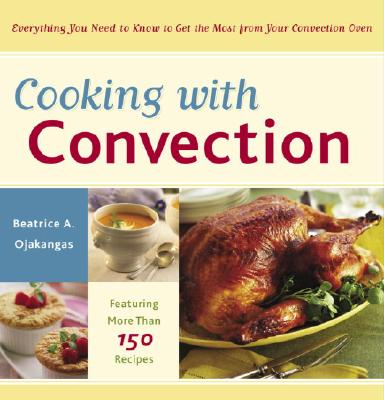 Cooking with Convection: Everything You Need to Know to Get the Most from Your Convection Oven Cover Image
