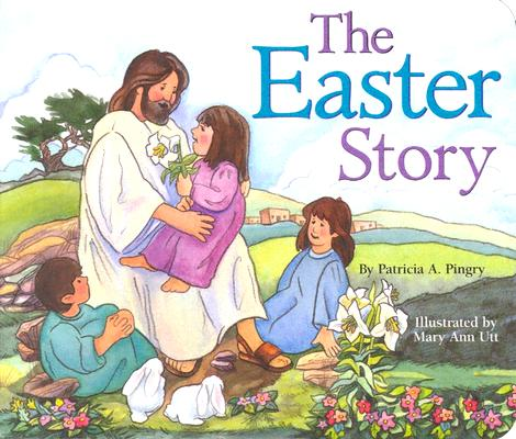 The Easter StoryPatricia A. Pingry, Mary Ann Utt
