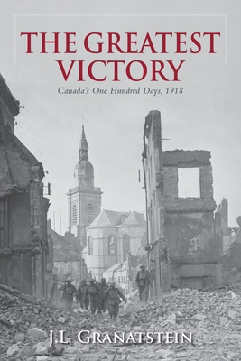 The Greatest Victory: Canada's One Hundred Days, 1918 Cover Image