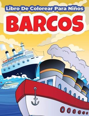 Barcos Libro De Colorear Para Niños: Gran Libro Para Colorear Con Páginas De Colorear Y Pintar Diseños Entretenidos De Barcos, Vapores Y Veleros. Rega Cover Image