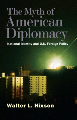 The Myth of American Diplomacy: National Identity and U.S. Foreign Policy Cover Image