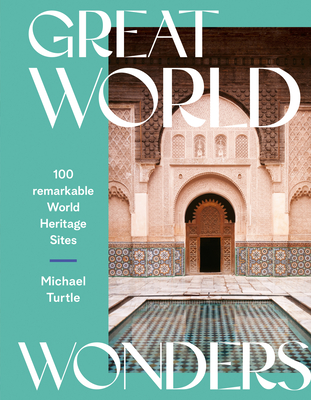 Great World Wonders: 100 Remarkable World Heritage Sites Cover Image