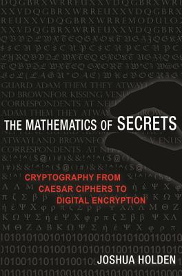 The Mathematics of Secrets: Cryptography from Caesar Ciphers to Digital Encryption Cover Image