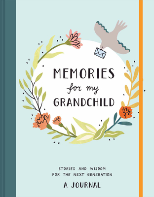 Memories for My Grandchild: Stories and Wisdom for the Next Generation: A Journal Cover Image