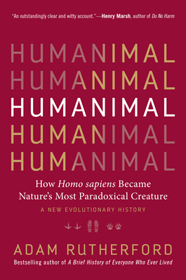 Humanimal: How Homo sapiens Became Nature's Most Paradoxical Creature—A New Evolutionary History Cover Image