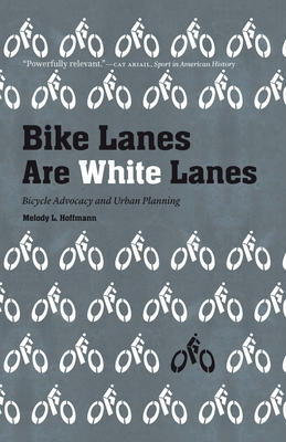 Bike Lanes Are White Lanes: Bicycle Advocacy and Urban Planning Cover Image