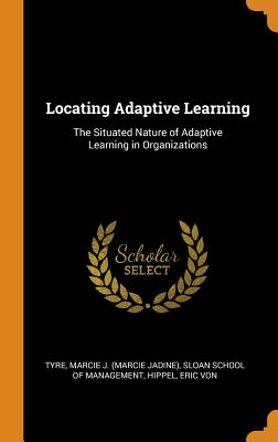 Locating Adaptive Learning: The Situated Nature of Adaptive Learning in Organizations Cover Image