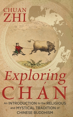 Exploring Chán: An Introduction to the Religious and Mystical Tradition of Chinese Buddhism Cover Image