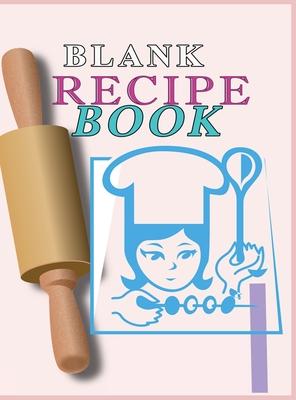 Blank Recipe Book: : Blank Recipe Book To Write In Blank Cooking Book Recipe Journal 100 Recipe Journal and Organizer: blank recipe book Cover Image
