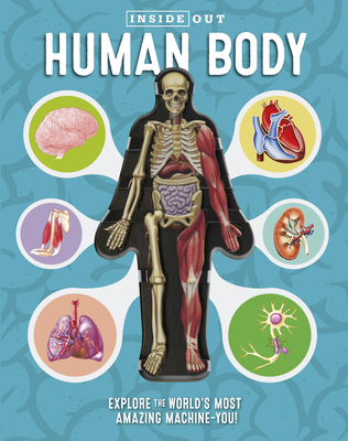 Inside Out Human Body: Explore the World's Most Amazing Machine-You! Cover Image