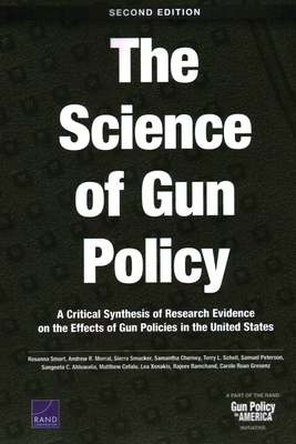 The Science of Gun Policy: A Critical Synthesis of Research Evidence on the Effects of Gun Policies in the United States, Second Edition Cover Image