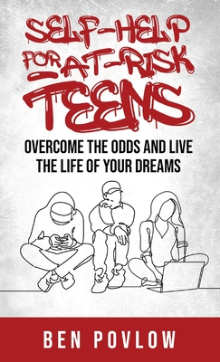 Self-Help for At-Risk Teens: Overcome the Odds and Live the Life of Your Dreams Cover Image