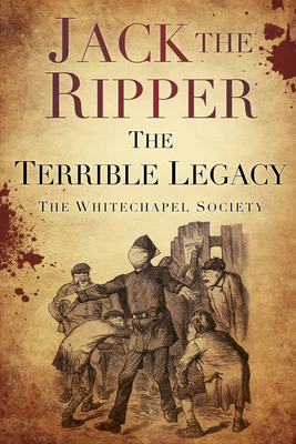 Jack the Ripper: The Terrible Legacy Cover Image