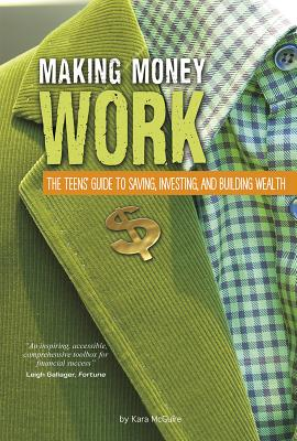 Making Money Work: The Teens' Guide to Saving, Investing, and Building Wealth (Financial Literacy for Teens) Cover Image