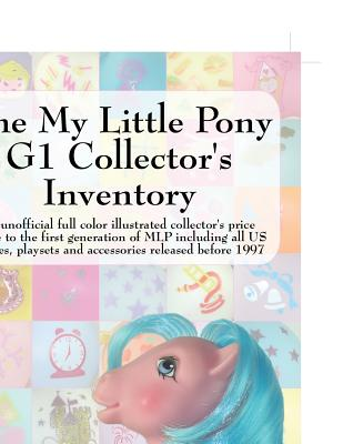 The My Little Pony G1 Collector's Inventory: An Unofficial Full Color Illustrated Collector's Price Guide to the First Generation of Mlp Including All Cover Image