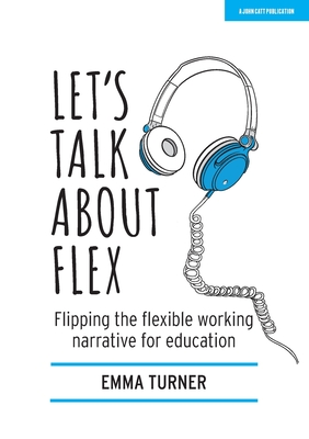 Let's Talk about Flex: Flipping the Flexible Working Narrative for Education Cover Image